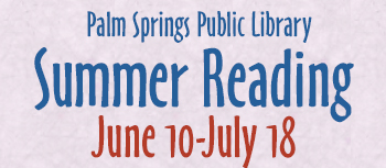 Palm Springs Public Library Summer Reading: June 10-July 18