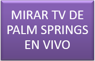 MIRAR TV DE PALM SPRINGS EN VIVO